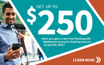 Get up to $250 when you open a new Free Checking with eStatement consumer checking account by April 30, 2020. Learn more.